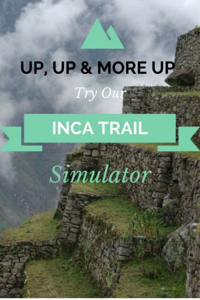 Not more bloody mountain. Try our Inca Trail Simulator