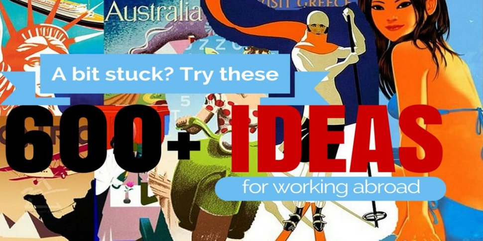 Stuck? Try these 600+ ideas for working abroad